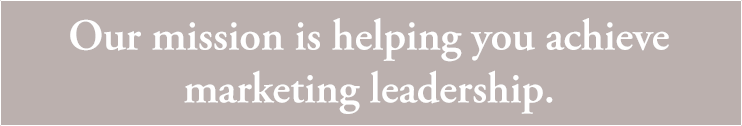 Our mission is helping you achieve marketing leadership.